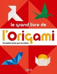 Atlas - Le grand livre de l'origami - 69 modèles faciles pour les enfants.