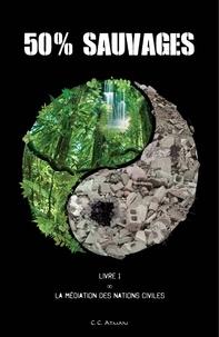 C.C. Atman - 50% Sauvages - Livre 1, La Médiation des Nations Civiles.
