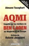 Atmane Tazaghart - AQMI, enquête sur les héritiers de Ben Laden au Maghreb et en Europe.