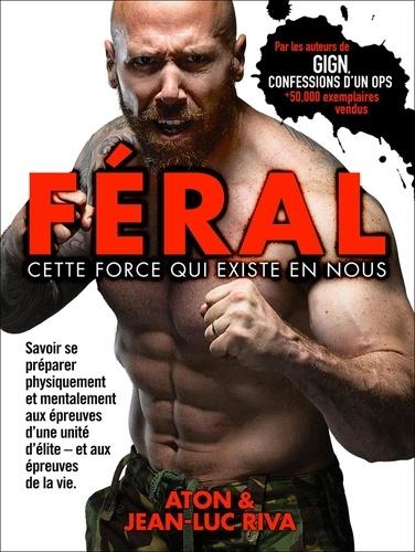 Aton et Jean-Luc Riva - Féral - Cette force qui existe en nous.