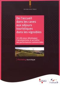 Atout France - De l'accueil dans les caves aux séjours touristiques dans les vignobles - 10 clés pour développer l'oenotourisme et accroître ses performances commerciales.