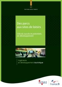 Atout France - Des parcs aux sites de loisirs - Clés du succès et potentiels de développement.