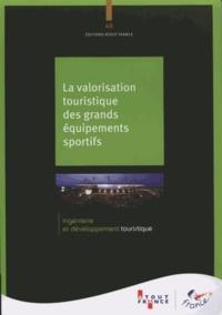 Atout France - La valorisation touristique des grands équipements sportifs.
