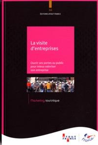 Atout France - La visite d'entreprise - Accueillir et valoriser l'entreprise auprès des visiteurs extérieurs. Développement touristique.