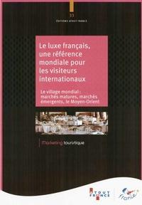 Atout France - Le luxe français, une référence mondiale pour les visiteurs internationaux - Le village mondial : marchés matures, marchés émergents, le Moyen-Orient.