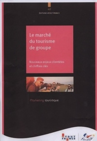 Atout France - Le marché du tourisme de groupe - Nouveaux enjeux clientèles et chiffres clés.