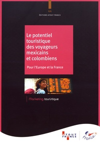 Atout France - Le potentiel touristique des voyageurs mexicains et colombiens - Pour l'Europe et la France.