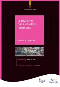 Atout France - Le tourisme dans les villes moyennes - Réalités et potentiels.