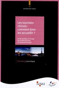 Atout France - Les touristes chinois : comment bien les accueillir ? - Guide pratique à l'usage des professionnels du tourisme français.