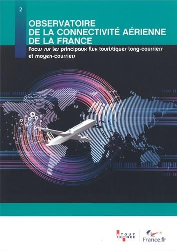Atout France - Observatoire de la connectivité aérienne de la France - Focus sur les principaux flux touristiques long-courriers et moyen-courriers.