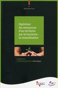 Atout France - Optimiser les ressources d'un territoire par le tourisme : la mutualisation.