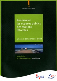 Atout France - Renouveler les espaces publics des stations littorales - Enjeux et démarches de projet.