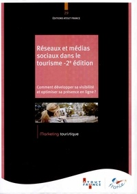 Atout France - Réseaux et médias sociaux dans le tourisme - Comment développer sa visibilité et optimiser sa présence en ligne ?.