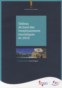 Atout France - Tableau de bord des investissements touristiques en 2010.