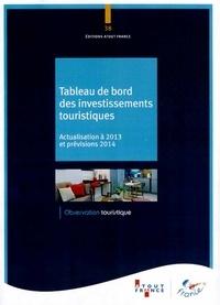 Atout France - Tableau de bord des investissements touristiques - Actualisation à 2013 et prévisions 2014.