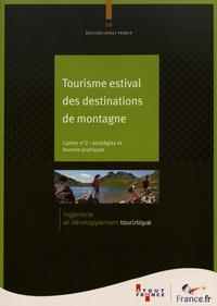 Atout France - Tourisme estival des destinations de montagne - Cahier 2, Stratégies et bonnes pratiques.