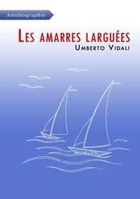 Umberto Vidali - Les amarres larguées.