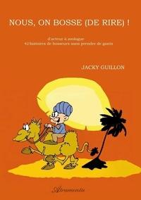 Jacky Guillon - Nous, on bosse (de rire) !.