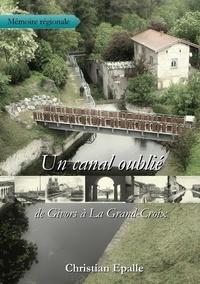 Christian Epalle - Un canal oublié, de Givors à La Grand-Croix.