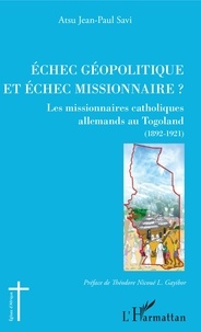 Atsu Jean-Paul Savi - Echec géopolitique et échec missionnaire ? - Les missionnaires catholiques allemands au Togoland (1892-1921).
