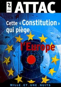 "ATTAC France - Cette ""Constitution"" qui piège l'Europe."