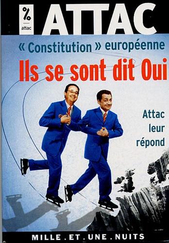 ATTAC France - Constitution européenne : Ils se sont dit oui - Attac leur répond.