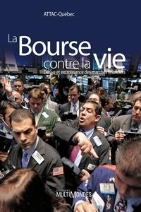 ATTAC France - La Bourse contre la vie - Dérives et excroissance des marchés financiers.