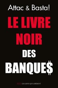 ATTAC France et  Basta! - Le livre noir des banques.