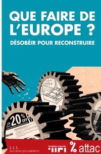 ATTAC France et  Fondation Copernic - Que faire de l'Europe ? - Désobéir pour reconstruire.