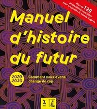Attac - Manuel d'histoire du futur - 2020-2030 - Comment nous avons changé de cap.