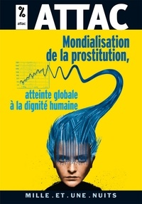 Attac - Mondialisation de la prostitution : une atteinte à la dignité humaine.