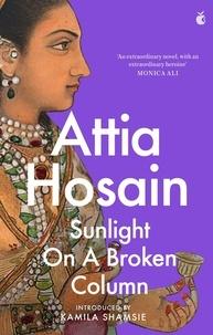 Attia Hosain et Kamila Shamsie - Sunlight on a Broken Column.