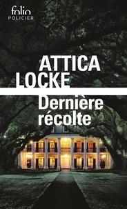 Attica Locke - Dernière récolte.