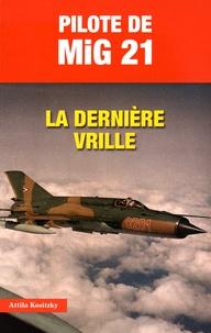 Attila Kositzky - Pilote de MiG 21 - La dernière vrille.