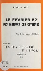 Attilio Francini - Le Février 52 des mineurs des Cévennes, une belle page d'histoire - Suivi de : Des cris de colère et d'espoir.