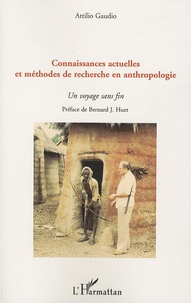 Attilio Gaudio - Connaissances actuelles et méthodes de recherche en anthropologie - Un voyage sans fin.