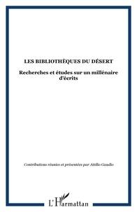 Attilio Gaudio - Les bibliothèques du désert. - Recherches et études sur un millénaire d'écrits.