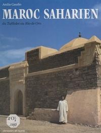 Attilio Gaudio - Maroc saharien - Du Tafilalet au Rio de Oro.