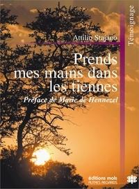 Attilio Stajano - Prends mes mains dans les tiennes - Le sens de la vie dans les rencontres des derniers jours.