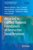 Attracted to Conflict - Dynamic Foundations of Destructive Social Relations.