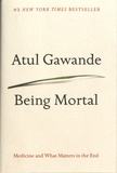 Atul Gawande - Being Mortal - Medicine and What Matters in the End.