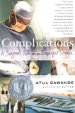 Atul Gawande - Complications, A Surgeon's Notes on an Imperfect Science.