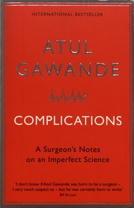 Atul Gawande - Complications - A Surgeon's Notes on an Imperfect Science.