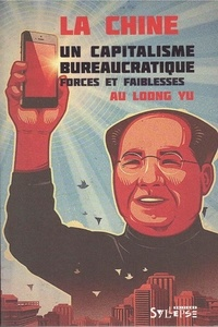 Au Loong Yu - Chine : un capitalisme bureaucratique - Forces et faiblesses.