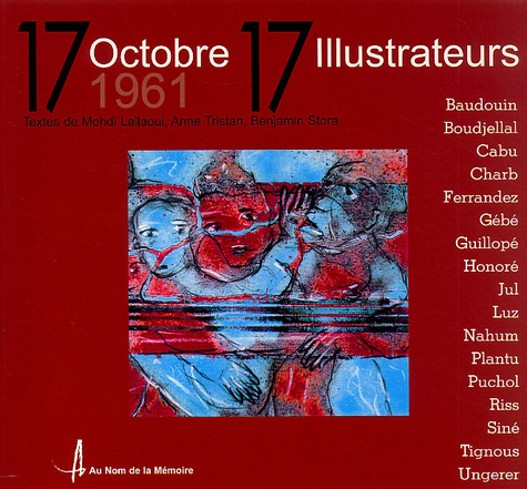 Au nom de la memoire et Benjamin Stora - 17 octobre 1961 - 17 illustrateurs.