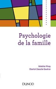 Aubeline Vinay et Chantal Zaouche Gaudron - Psychologie de la famille.