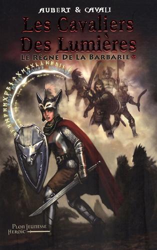 Aubert - Les Cavaliers des Lumières Tome 1 : Le Règne de la Barbarie.