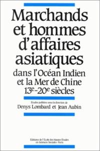 AUBIN D - Marchands et hommes d'affaires asiatiques dans l'océan indien et la mer de Chine 13e-20e siècles.