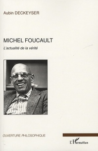 Michel Foucault- L'actualité de la vérité - Aubin Deckeyser | Showmesound.org