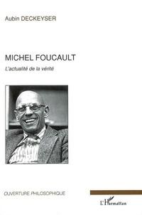 Aubin Deckeyser - Michel Foucault - L'actualité de la vérité.